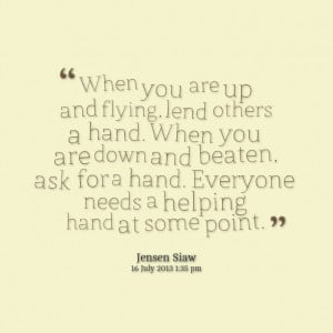 Quotes Picture: when you are up and flying, lend others a hand when ...