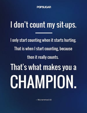 don't count my sit-ups. I only start counting when it starts ...