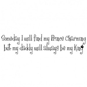 someday-i-will-find-my-prince-charming-but-my-daddy-will-always-be-my ...