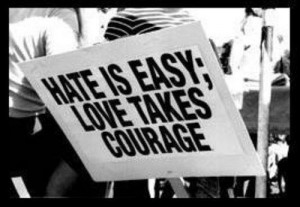 hate is easy; love takes courage