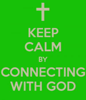 Keep Calm by Connecting with God