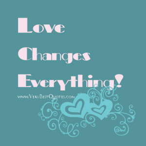 Love Changes Everything!