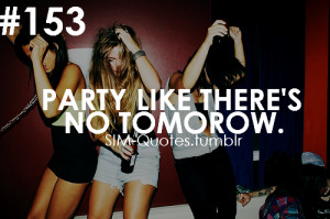 Party #Fun #Party quotes #Like there's no tomorow #Great #SIM-Quotes
