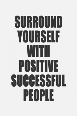 quotes about life surround yourself with positive successful people ...