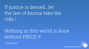 If justice is denied...let the law of karma take the ride..! Nothing ...