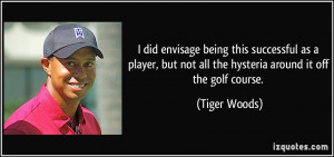 did envisage being this successful as a player, but not all the ...