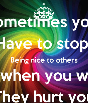 Being Nice Have to stop being nice to