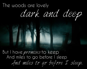 The woods are lovely, dark and deep…