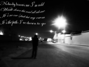 cold, walk down this road all alone It's no one's fault but my own ...