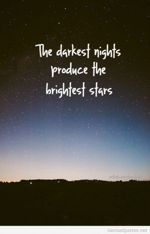 Dark night brightest stars quote