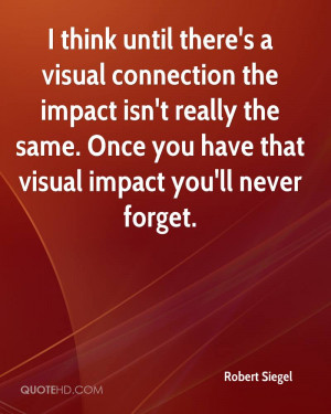 think until there's a visual connection the impact isn't really the ...