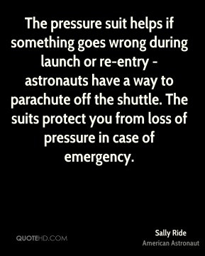 Sally Ride - The pressure suit helps if something goes wrong during ...