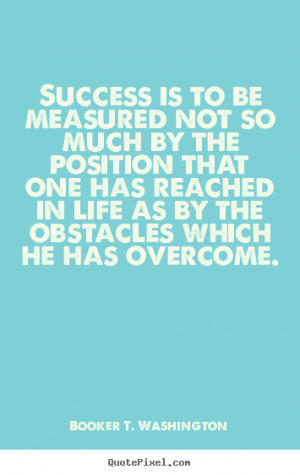Quotes About Overcoming Obstacles In Life Success quote - success is ...