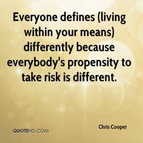 Chris Cooper - Everyone defines (living within your means) differently ...