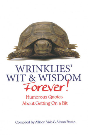 WRINKLIES' WIT AND WISDOM FOREVER! Humorous Quotes
