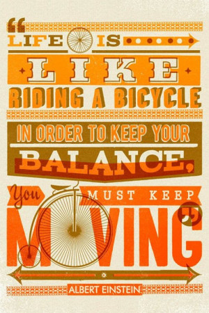 in order to keep your balance you must keep moving Einstein Quotes ...