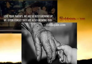 Love Your Parents . We are so busy growing up,we often forget they are ...