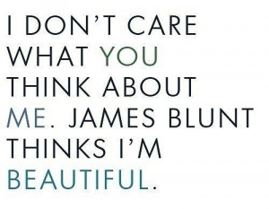 Dont Care What You Think About Me ~ Beauty Quote