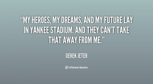 My heroes my dreams and my future lay in Yankee Stadium And they