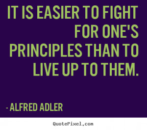 one s principles than to live up to them alfred adler more life quotes ...