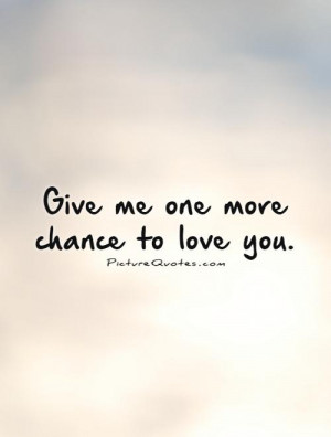... Chance Quotes Chance Quotes Give Me A Chance Quotes Second Chance Love