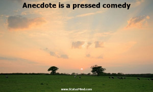 Anecdote is a pressed comedy - Karel Capek Quotes - StatusMind.com