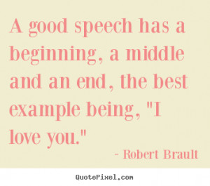 ... quotes - A good speech has a beginning, a middle and.. - Love quotes