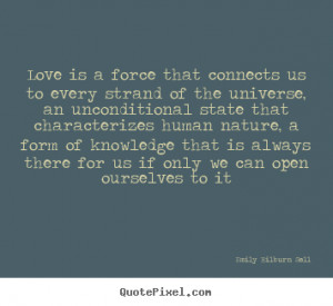 Make custom picture quotes about love - Love is a force that connects ...