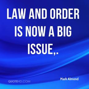 Law and order is now a big issue. - Mark Almond