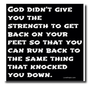 God didn't give you the strength so you...