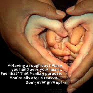 Quotes Picture: having a rough day? place you hand over your heart ...
