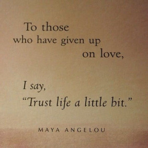 Trust Life Quote, Maya Angelou