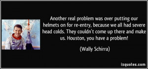 Another real problem was over putting our helmets on for re-entry ...
