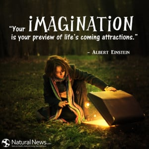 Your imagination is your preview of life's coming attractions ...