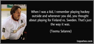 When I was a kid, I remember playing hockey outside and whenever you ...