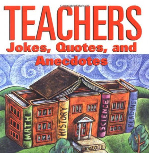 Teachers Jokes Quotes And Anecdotes