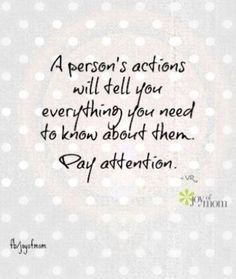 persons actions will tell you everything you need to know about them ...