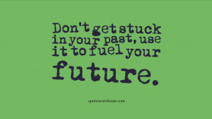 Quote about getting stuck in the past