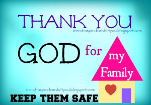 Thank You God for my family. Keep them safe. Free Christian image ...