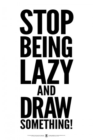Being Lazy Quotes Stop being lazy and draw