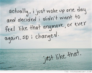 Actually, I Just Woke Up One Day And Decided I Didn't Want To Feel ...