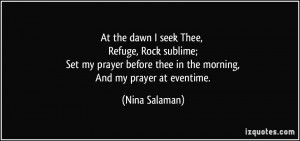 At the dawn I seek Thee, Refuge, Rock sublime; Set my prayer before ...