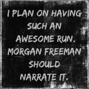 favorite running quote. ever.: Morgan Freeman, Inspiration, Fit Quotes ...