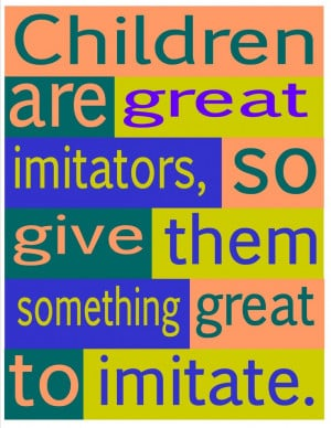 children are great imitators...