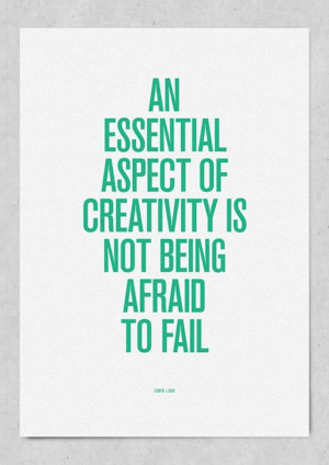 ... Aspect of Creativity Is Not Being Afraid To Fail ~ Inspirational Quote