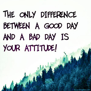 """Daily Motivational Quote 5: """"The only difference between a good day ..."""