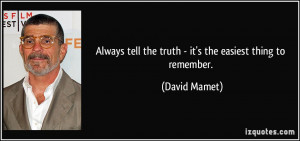 Always tell the truth - it's the easiest thing to remember. - David ...