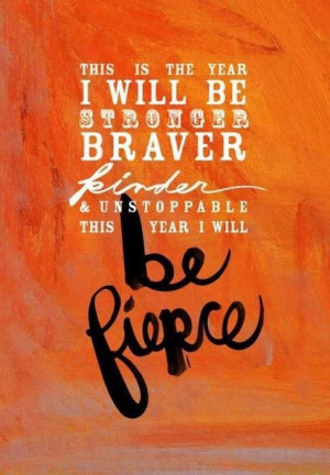will be stronger braver kinder and unstoppable this year i will be ...