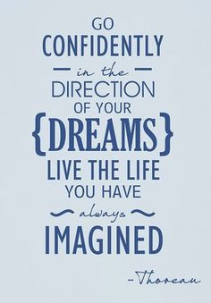 Go Confidently in the Direction of Your Dream