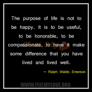 The-purpose-of-life-is-not-to-be-happy.-It-is-to-be-useful-to-be ...